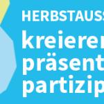 Herbstausschreibung 2015: KREIEREN - PRÄSENTIEREN- PARTIZIPIEREN
